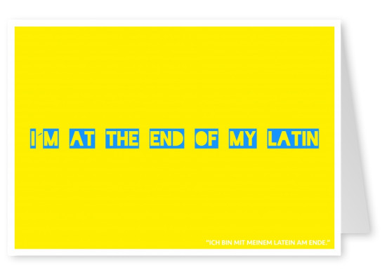 Lustiger Spruch Denglisch At the end of my Latin in gelb und blau–mypostcard