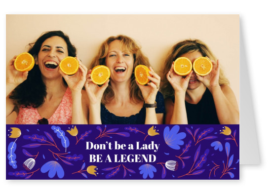 Don't be a Lady. BE A LEGEND