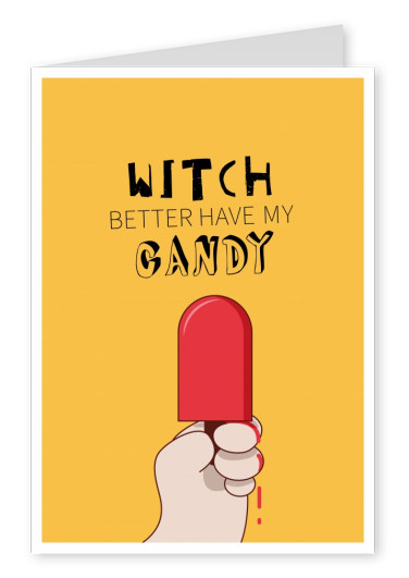 Spruch Karte Witch better have my candy
