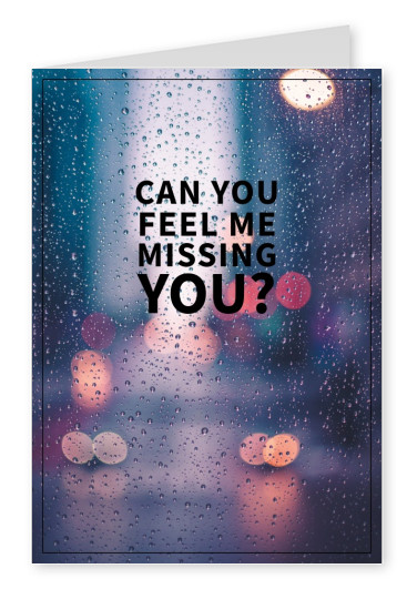 Can you feel me missing you? Spruch Karte