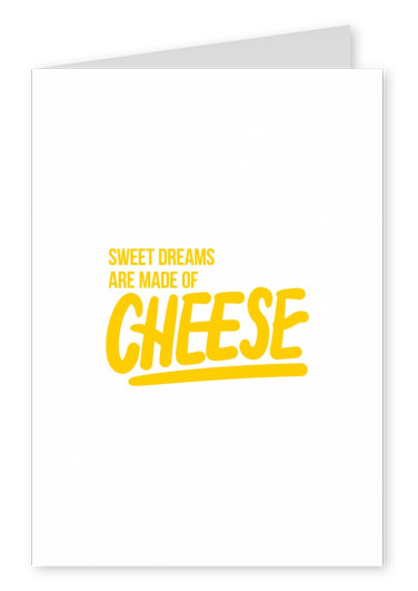 Sweet dreams are made of cheese gelber Text auf weißem Hintergrund