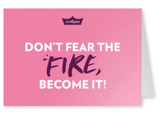 Postkarte GYMQUEEN Don't fear the fire, become it!