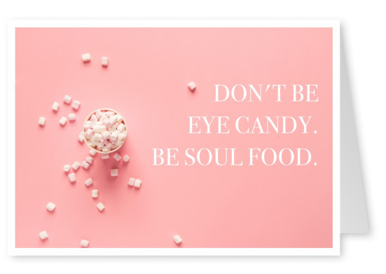 Spruch Don't be eye candy. Be soul food.