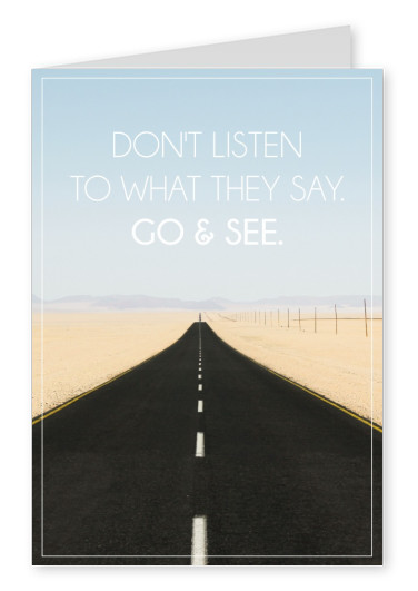 Don't listen to what they say. Go and see. Spruchkarte