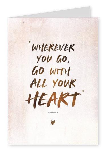Spruch Wherever you go, go with all your heart