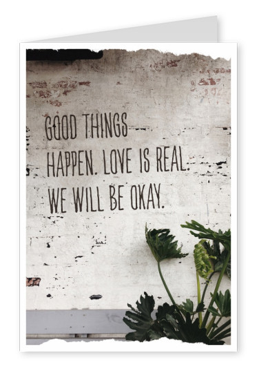 Postkarte good things hapen. Love is reall. We will be OK.