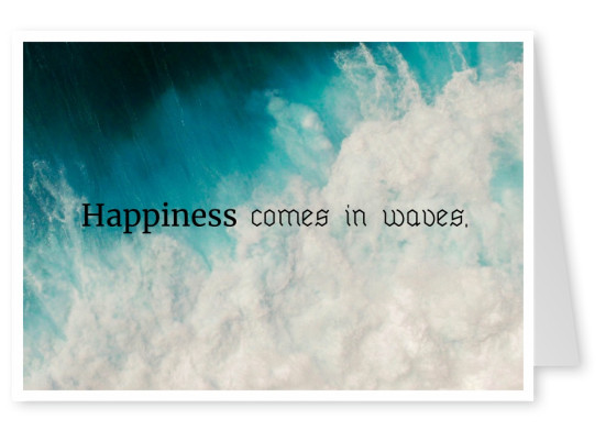 Postkarte Spruch Happiness comes in waves