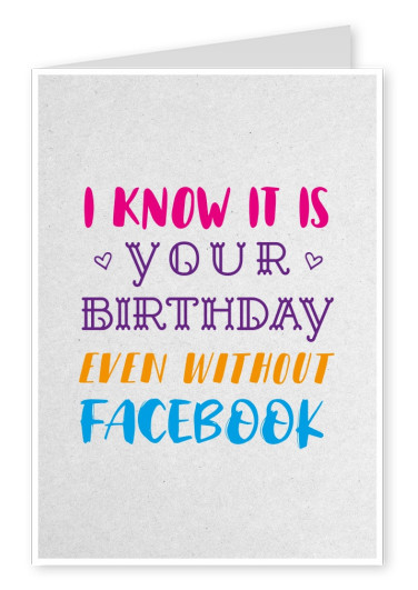 Spruch I know it is your birthday even without facebook