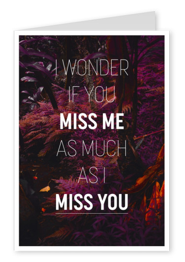 Spruch I wonder if you miss me as much as I miss you