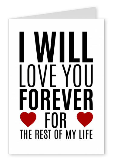 Spruch I will love you forever, for the rest of my life mit roten herzen
