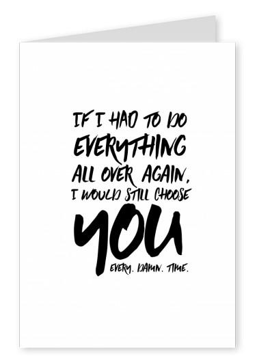 If I had to do everything all over again, I would still choose you. Every. Damn. Time.