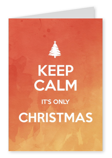 Keep Calm It's Only Christmas Spruch
