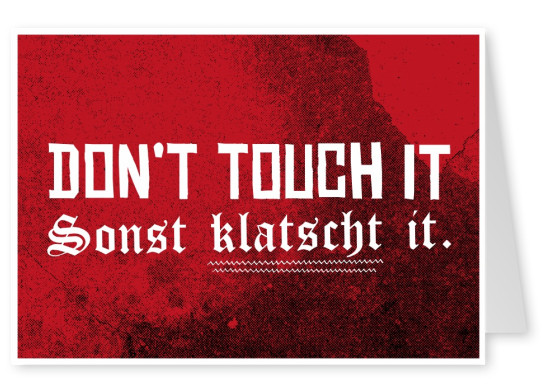 Spruch Do not touch it sonst klatscht it