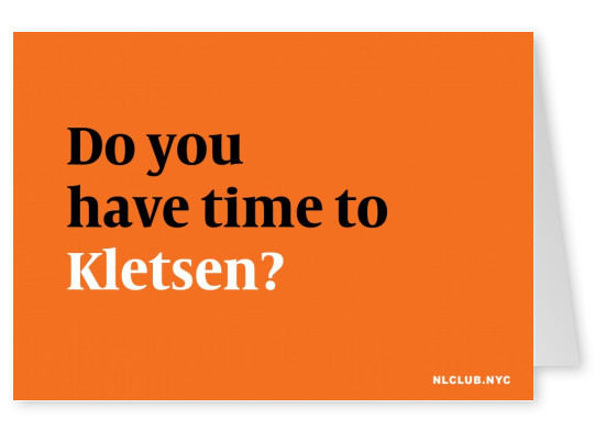 NL CLUB NYC Do you have time to Kletsen?