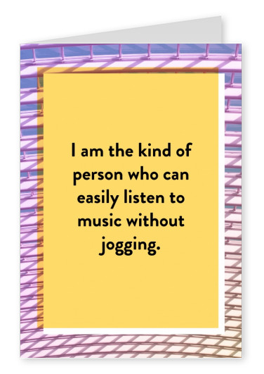 I am the kind of person, who can easily listen to music without jogging