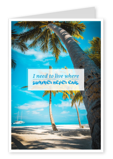 Postkarte Spruch I need to live where summer never ends