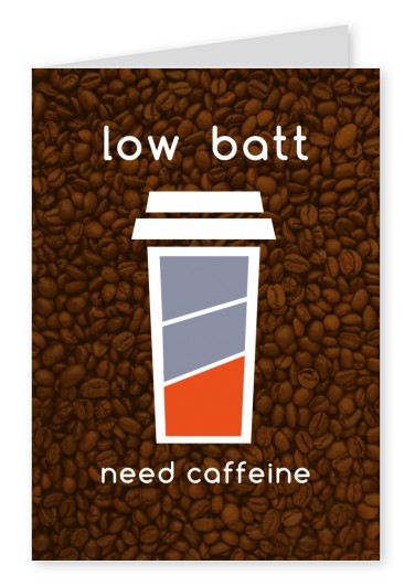 Low batt. Need caffeine.