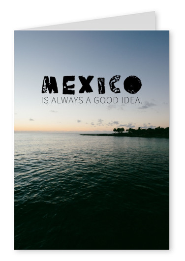 Spruch Mexico is always a good idea