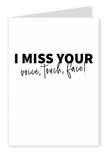 Postkarte Spruch I miss your voice, touch, face