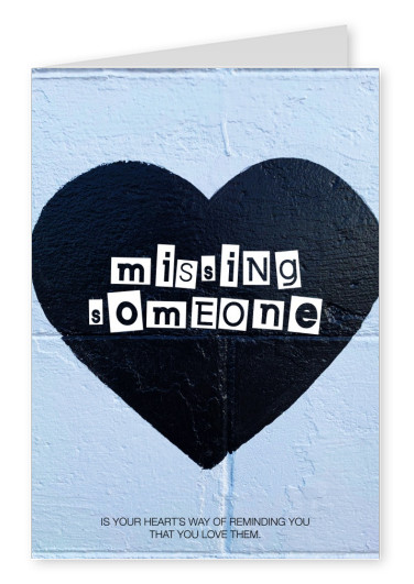 missing someone is your heart's way of reminding you that you love them Spruch
