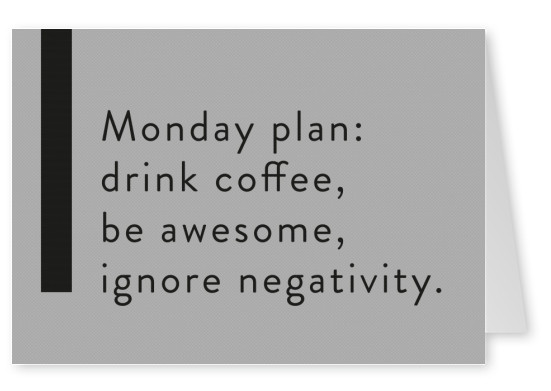 Monday plan: drink coffee, be awesome, ignore negativity