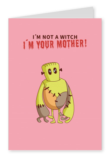 Spruch Karte I'm not a witch. I'm your mother!