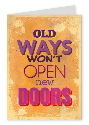 Vintage Spruch Postkarte: Old ways won't open new doors