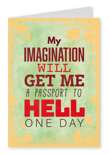 Vintage Spruch Postkarte: My imagination will will get me a passport to hell one day
