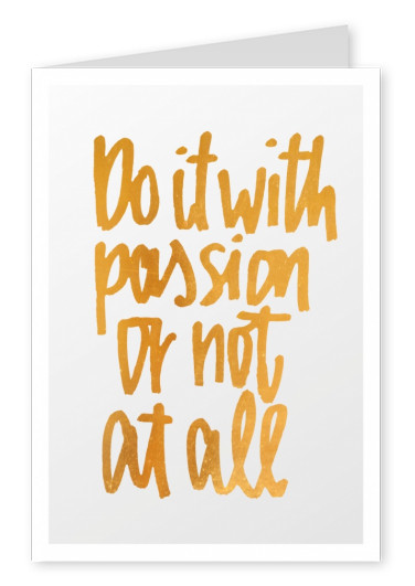Do it with passion or not at all. Spruch in goldener Handschrift–mypostcard