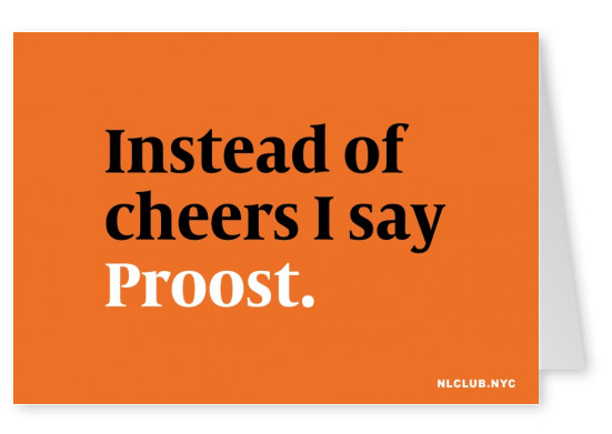 NL CLUB NYC Instead of cheers I say Proost