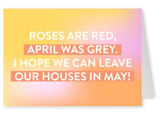 Roses are red, April was grey. I hope we can leave our houses in May!