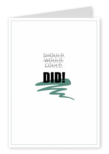 Postkarte Spruch Should, would, could – DID!