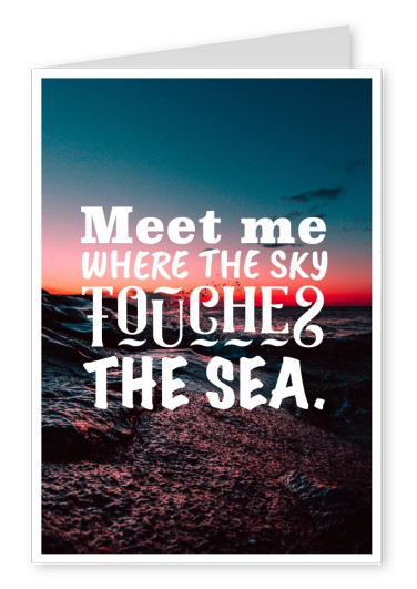 Postkarte Spruch Meet me where the sky touches the sea