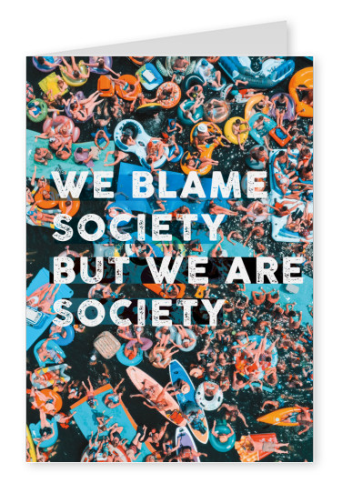 Postkarte We blame society but we are society