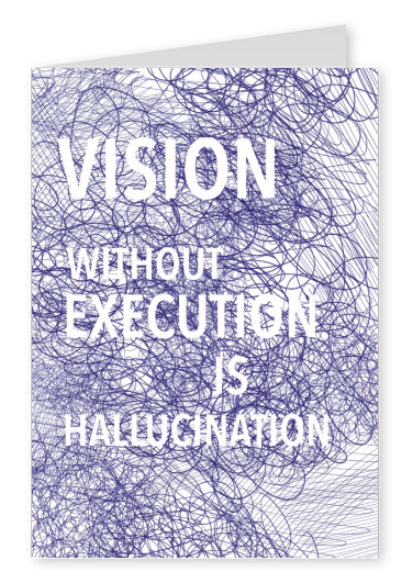Spruch Vision without execution is hallucination