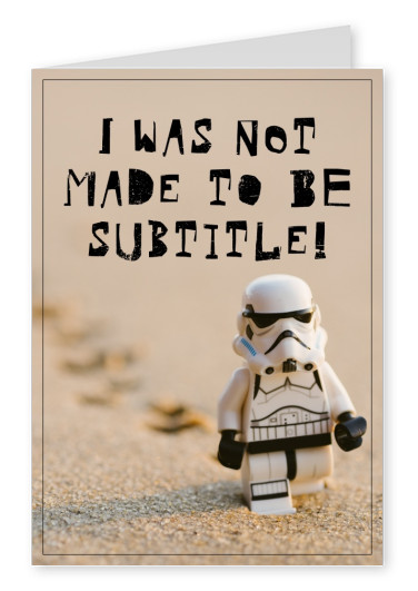 Postkarte Spruch I was not made to be subtitle!