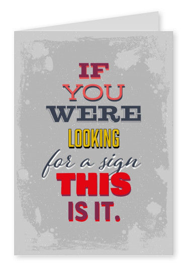 Vintage Spruch Postkarte: If you are looking for a sign this is it