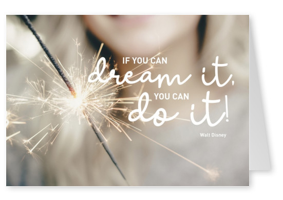 if you can dream it you can do it Zitat