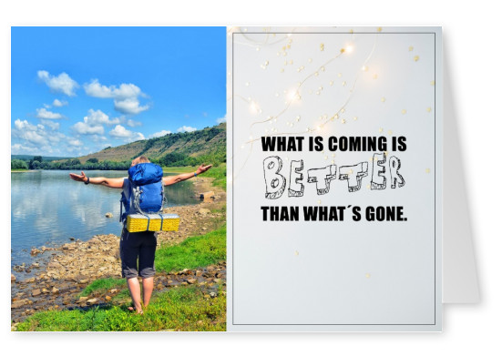 What is coming is better than what's gone.