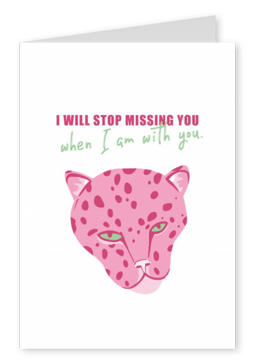 Postkarte Spruch I will stop missing you when I am with you