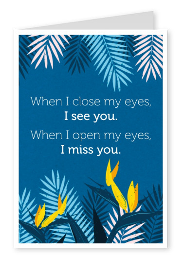 When I close my eyes, I see you. When I open my eyes, I miss you Spruch