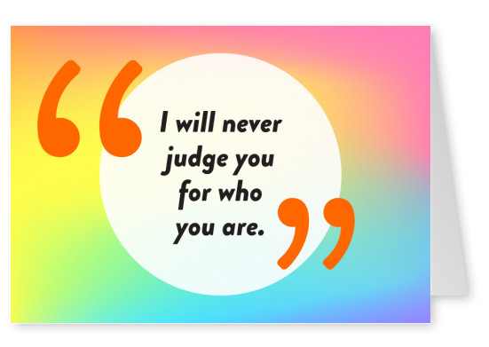 I will never judge you for who you are - Pride Cards