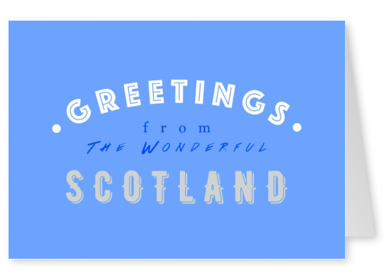 Greetings from the Wonderful Scotland