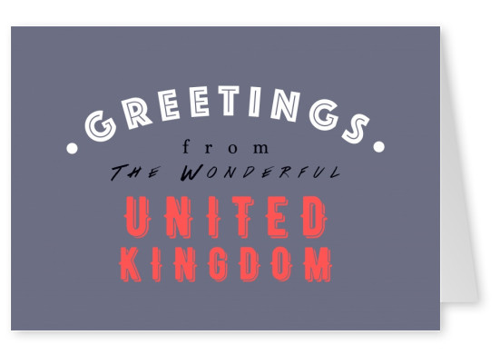 Greetings from the Wonderful United Kingdom