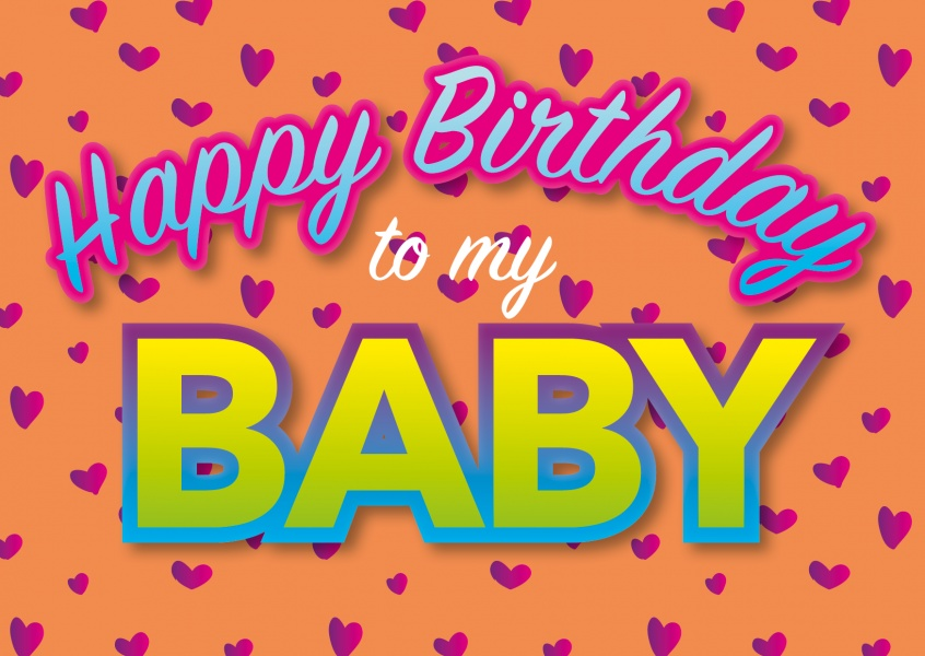 To My Baby Birthday Cards Send Real Postcards Online