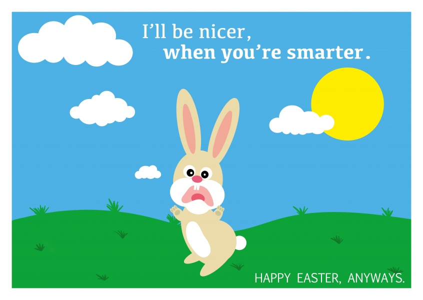 funny Easter bunny illustration with saying I'll be nicer when you're smarter–mypostcard