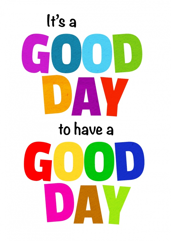 Its A Good Day To Have A Good Day Motivatie Echte