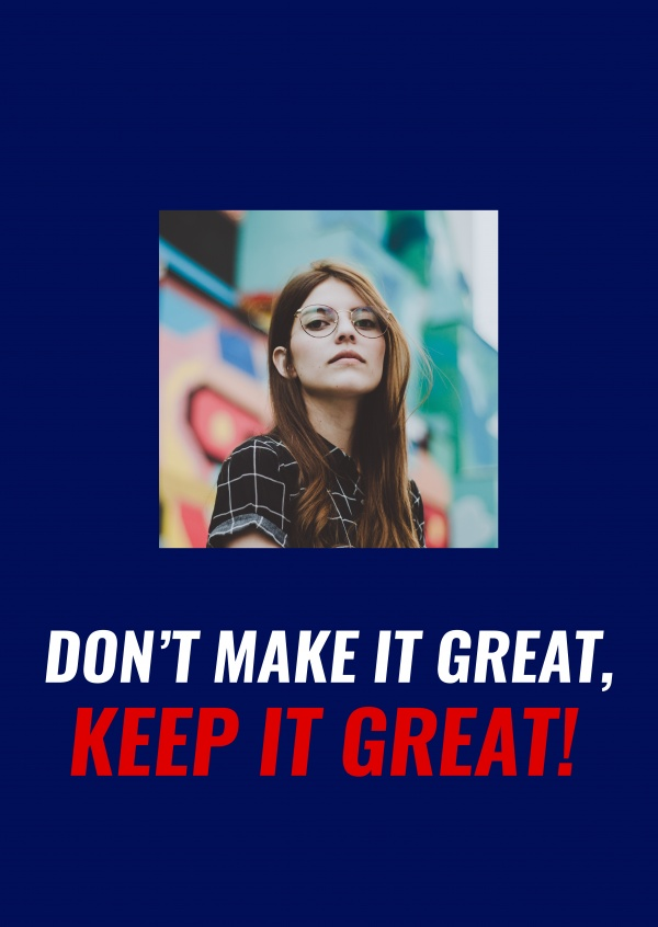 Don't make it gresat, keep it great