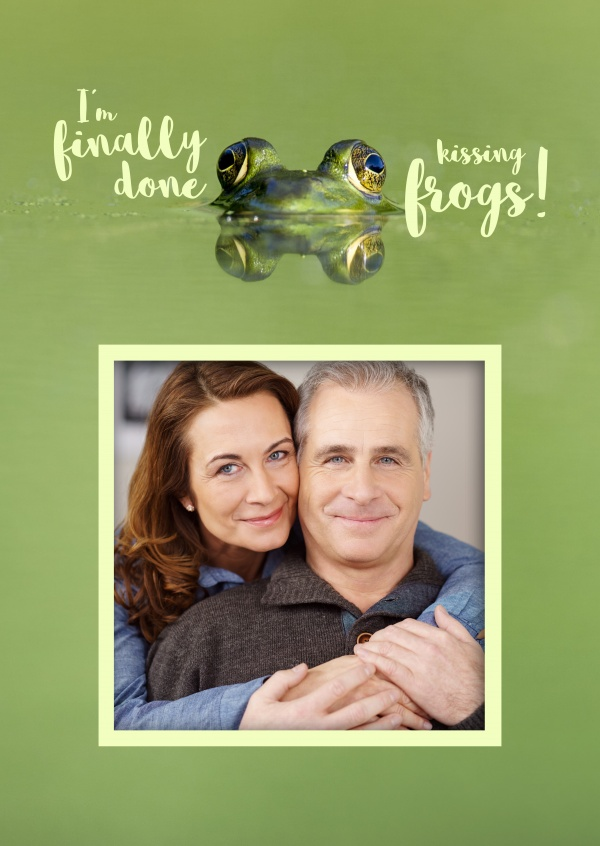 I´m finally done kissing frogs!