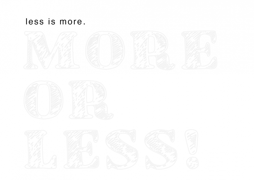 White background with light-grey text saying more or less as well as the saying less is more in black letters